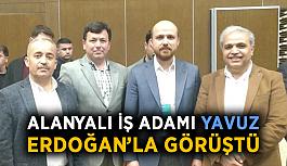 Alanyalı iş adamı Yavuz, Erdoğan'la görüştü