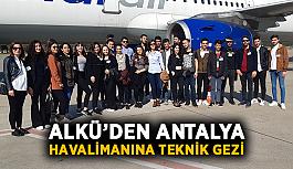 ALKÜ'den Antalya Havalimanına teknik gezi