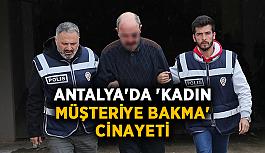Antalya'da 'kadın müşteriye bakma' cinayeti