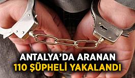Antalya'da aranan 110 şüpheli yakalandı