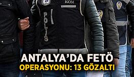 Antalya'da FETÖ operasyonu: 13 gözaltı