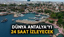 Dünya Antalya'yı 24 saat izleyecek