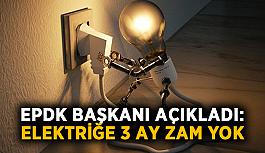 EPDK Başkanı açıkladı: Elektriğe 3 ay zam yok
