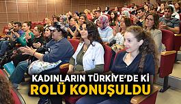 Kadınların Türkiye'de ki rolü konuşuldu