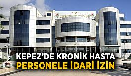 Kepez'de kronik hasta personele idari izin