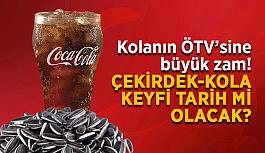 Kolanın ÖTV'sine büyük zam! Çekirdek-kola keyfi tarih mi olacak?