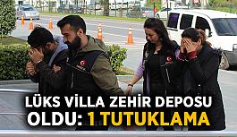 Lüks villa zehir deposu oldu: 1 tutuklama