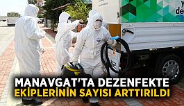 Manavgat'ta dezenfekte ekiplerinin sayısı arttırıldı