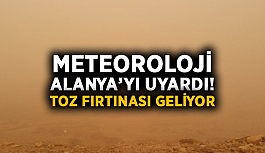 Meteoroloji Alanya'yı uyardı! Toz fırtınası geliyor
