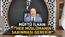 """Müftü İlhan: """"Her Müslümanın sakınması gerekir"""""""