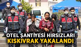 Otel şantiyesi hırsızları kıskıvrak yakalandı