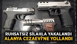 Ruhsatsız silahla yakalandı, Alanya Cezaevi'ne yollandı