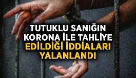 Tutuklu sanığın korona ile tahliye edildiği iddiaları yalanlandı