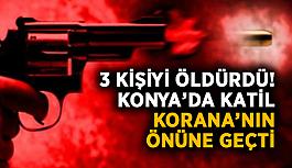 3 kişiyi öldürdü! Konya'da katil korana'nın önüne geçti