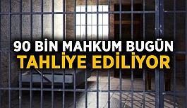 90 bin mahkum bugün tahliye ediliyor