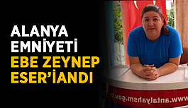 Alanya Emniyeti Ebe Zeynep Eser'i andı