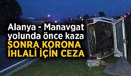 Alanya - Manavgat yolunda önce kaza, sonra korona ihlali için ceza