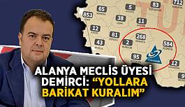 "Alanya Meclis Üyesi Demirci: ""Yollara barikat kuralım"""