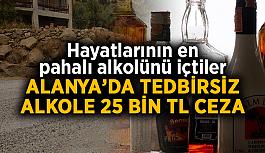 Alanya'da içeceklerine pişman oldular! Tedbirsiz alkole 25 bin TL ceza