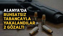 Alanya'da ruhsatsız tabancayla yakalandılar: 2 gözaltı