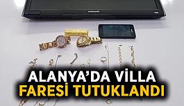 Alanya'da villa faresi tutuklandı