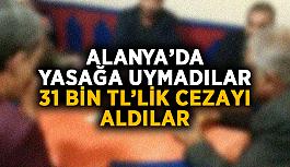 Alanya'da yasağa uymadılar, 31 bin TL'lik cezayı aldılar