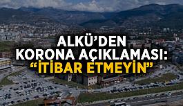 """ALKÜ'den korona açıklaması: """"İtibar etmeyin"""""""