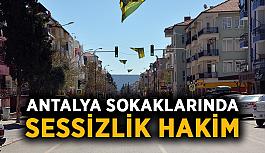 Antalya sokaklarında sessizlik hakim