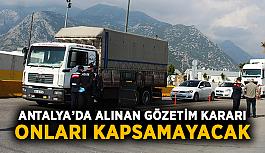Antalya'da alınan gözetim kararı onları kapsamayacak