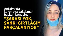 """Antalya'da koronaya yakalanan başkan konuştu: """"Şakası yok, sanki gırtlağım parçalanıyor"""""""