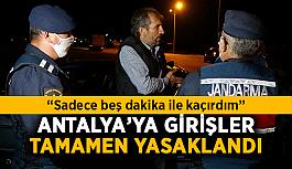 """Antalya'ya giriş ve çıkışlar tamamen yasaklandı: """"Sadece beş dakika ile kaçırdım"""""""
