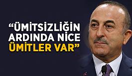 """Bakan Çavuşoğlu: """"Nice ümitler var"""""""