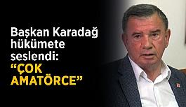 """Başkan Karadağ hükümete seslendi: """"Çok amatörce"""""""