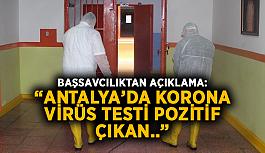 """Başsavcılıktan açıklama: """"Antalya'da korona virüs testi pozitif çıkan.."""""""