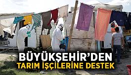 Büyükşehir'den tarım işçilerine destek
