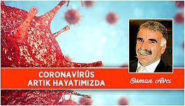 CORONAVİRÜS ARTIK HAYATIMIZDA
