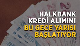 Halkbank kredi alımını bu gece yarısı başlatıyor