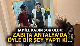 Hamile kadın şok oldu! Zabıta Antalya'da öyle bir şey yaptı ki…