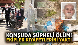 Komşuda şüpheli ölüm! Ekipler kıyafetlerini yaktı