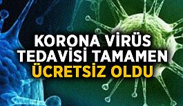 Korona virüs tedavisi tamamen ücretsiz oldu