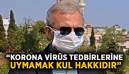 """""""Korona virüs tedbirlerine uymamak kul hakkıdır"""""""