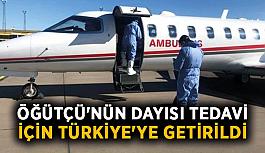 Öğütçü'nün dayısı tedavi için Türkiye'ye getirildi