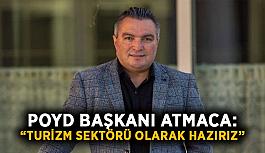"POYD Başkanı Atmaca: ""Turizm sektörü olarak hazırız"""