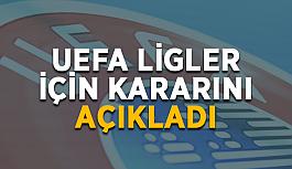 SON DAKİKA! UEFA ligler için kararını açıkladı
