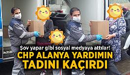 Şov yapar gibi sosyal medyaya attılar! CHP Alanya yardımın tadını kaçırdı