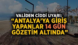"""Validen ciddi uyarı: """"Antalya'ya giriş yapanlar 14 gün gözetim altında"""""""