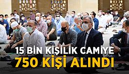 15 bin kişilik camiye 750 kişi alındı