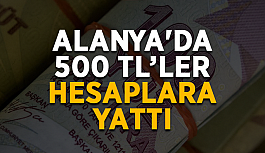 Alanya'da 500 TL'ler hesaplara yattı