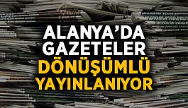 Alanya'da gazeteler dönüşümlü yayınlanıyor