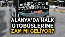 Alanya'da halk otobüslerine zam mı geliyor?